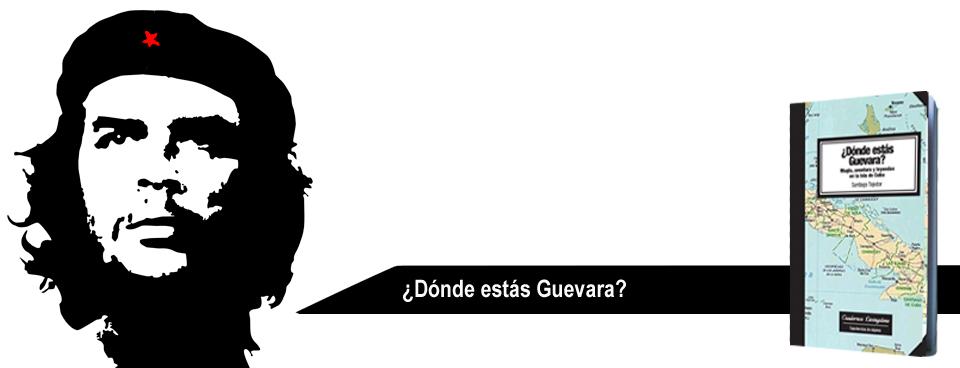 ¿Dónde estás Guevara? Un viaje en busca del Che