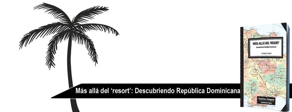Más allá del resort: Descubriendo República Dominicana